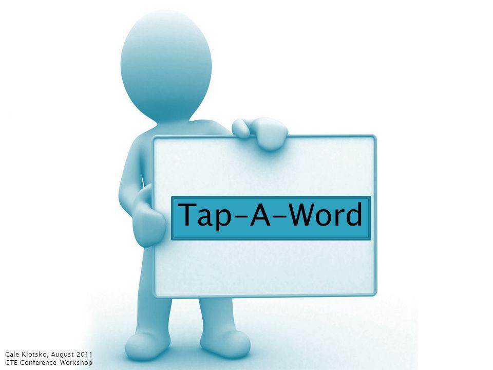 Tap-A-Word Gale Klotsko, August 2011 CTE Conference Workshop