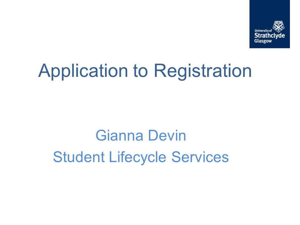 Application to Registration Gianna Devin Student Lifecycle Services
