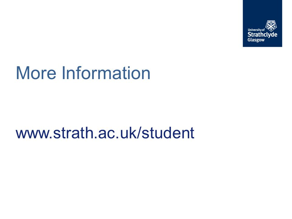 More Information www.strath.ac.uk/student