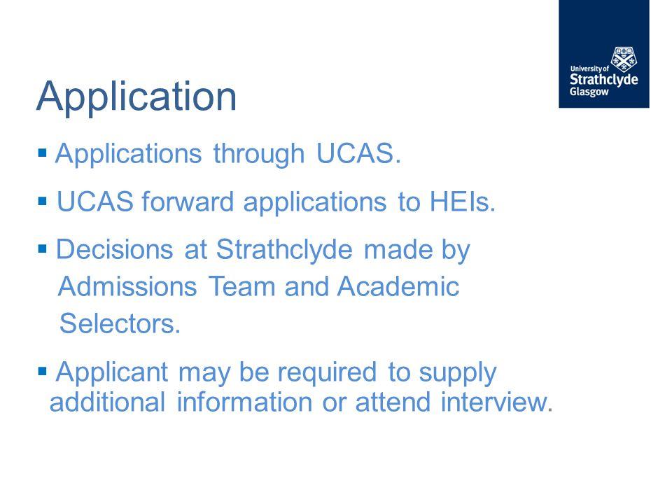 Application  Applications through UCAS.  UCAS forward applications to HEIs.