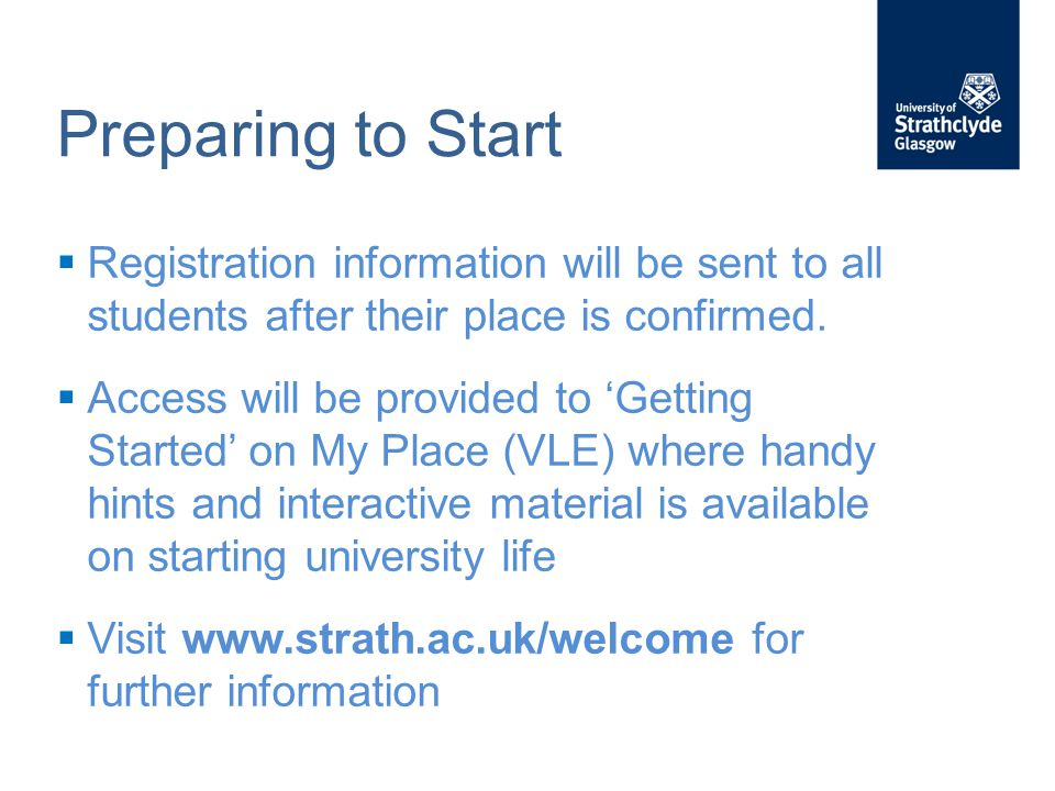 Preparing to Start  Registration information will be sent to all students after their place is confirmed.