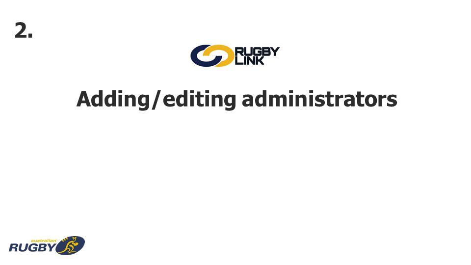 Adding/editing administrators 2.