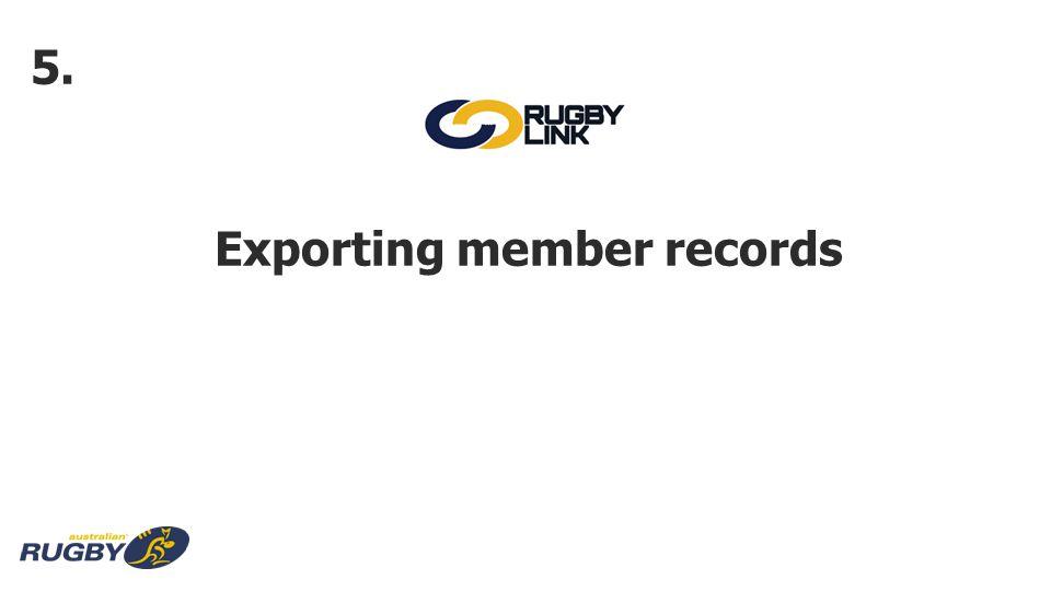 Exporting member records 5.
