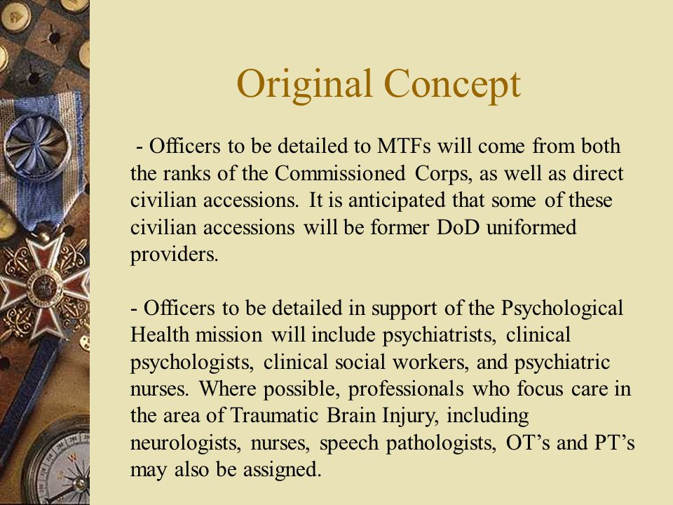 Original Concept - Officers to be detailed to MTFs will come from both the ranks of the Commissioned Corps, as well as direct civilian accessions. It