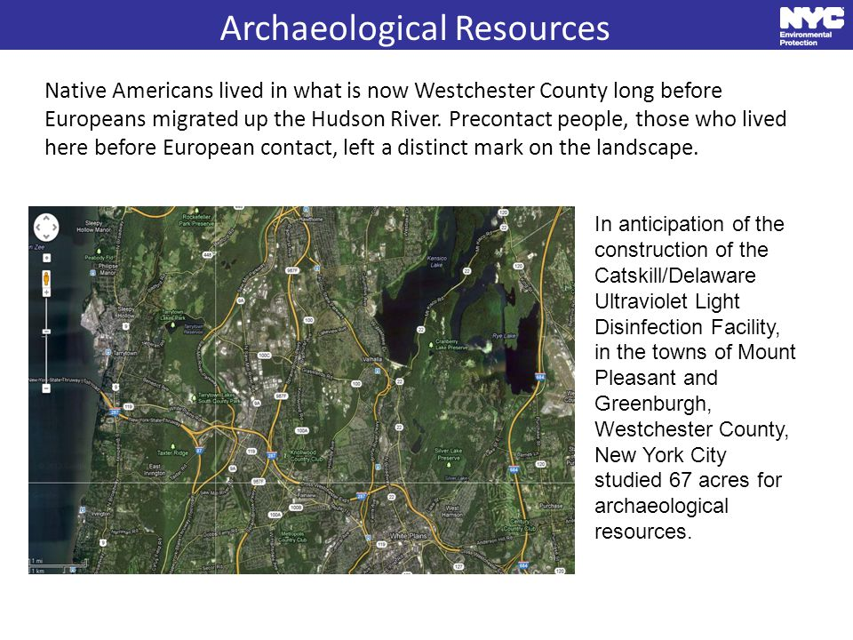 Archaeological Resources Native Americans lived in what is now Westchester County long before Europeans migrated up the Hudson River.