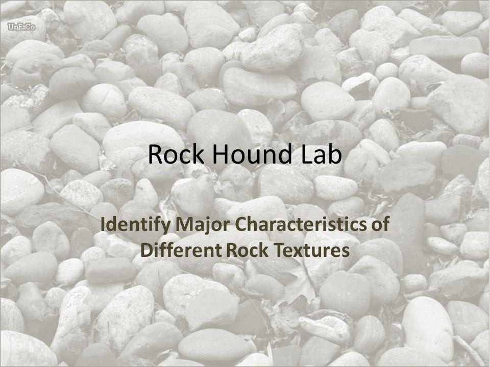 Sedimentary Rock Identification Chart TEXTUREGRAIN SIZECOMPOSITIONROCK NAME Clastic >2 mm rounded quartz, feldspar and rock fragments Conglomerate >2 mm angular quartz, feldspar and rock fragments Breccia 1/16 - 2 mmquartz, feldsparSandstone >1/16 mmfeldspar, quartzArkose <1/16 mmquartz, clay minerals Siltstone (Mudstone, Shale) <1/256 mmquartz, clay mineralsClaystone Chemical silica (quartz)Chert dolomiteDolostone calciteLimestone haliteRock Salt gypsumRock Gypsum Biologic silica (quartz)Chert loosely compacted organic material and plant fragments Peat densely compacted organic material and plant fragments Bituminous Coal calciteLimestone calcite, micro-skeletal fragmentsChalk calcite, almost entirely shell and skeletal fragments Coquina calcite with some shell and skeletal fragments Fossiliferous Limestone dolomite with some shell and skeletal fragments Fossiliferous Dolostone