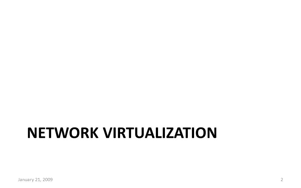 NETWORK VIRTUALIZATION January 21, 20092