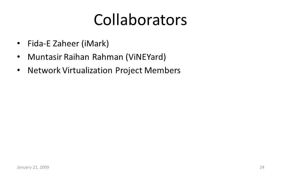 Collaborators Fida-E Zaheer (iMark) Muntasir Raihan Rahman (ViNEYard) Network Virtualization Project Members January 21, 200924