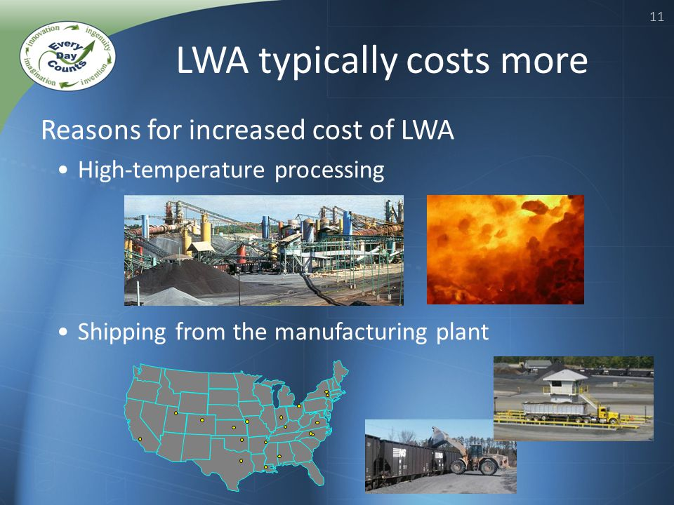 11 LWA typically costs more Reasons for increased cost of LWA High-temperature processing Shipping from the manufacturing plant