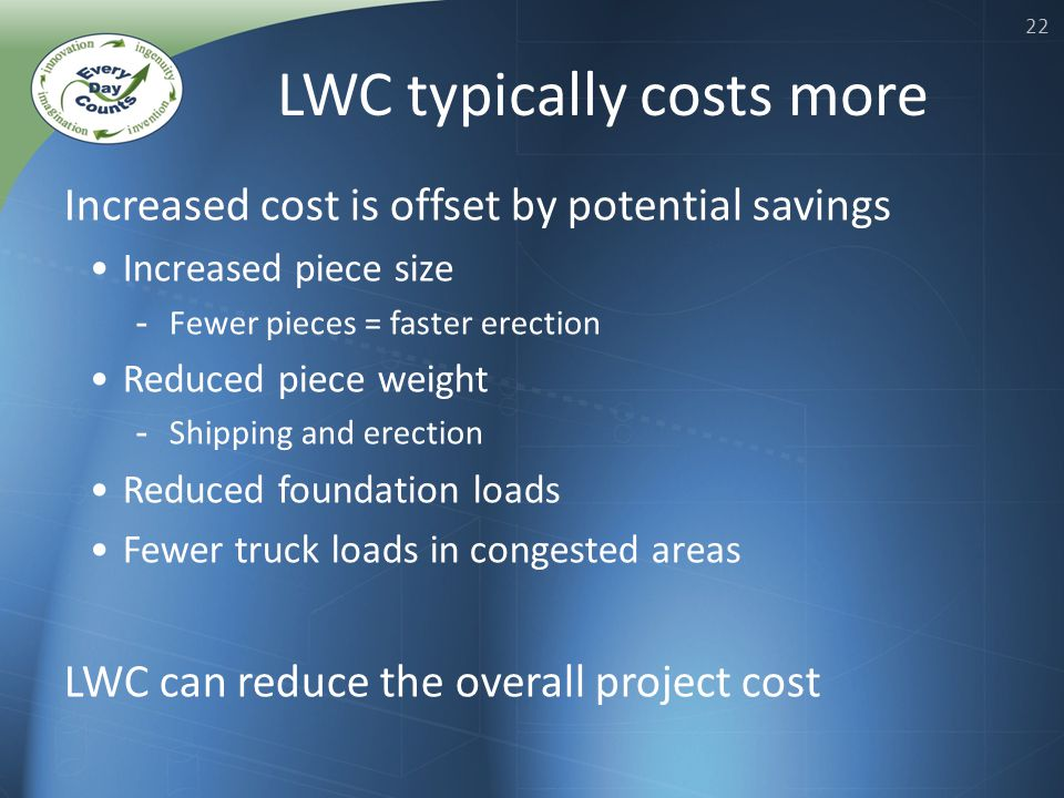 22 Increased cost is offset by potential savings Increased piece size - Fewer pieces = faster erection Reduced piece weight - Shipping and erection Reduced foundation loads Fewer truck loads in congested areas LWC can reduce the overall project cost LWC typically costs more
