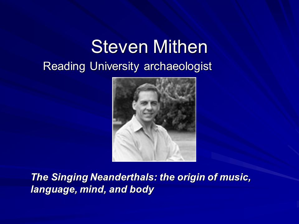 Steven Mithen Reading University archaeologist The Singing Neanderthals: the origin of music, language, mind, and body