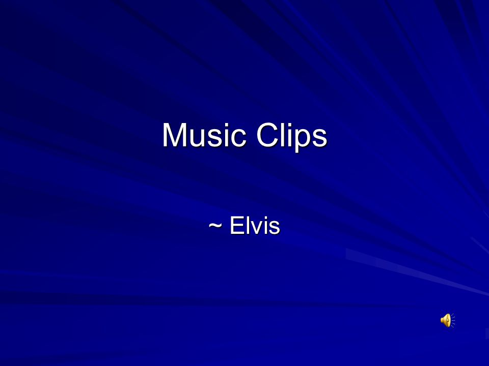 Music Clips ~ Elvis