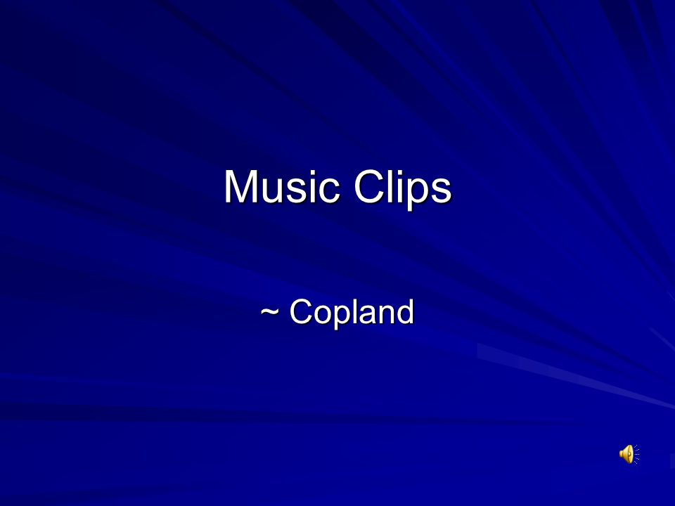 Music Clips ~ Copland
