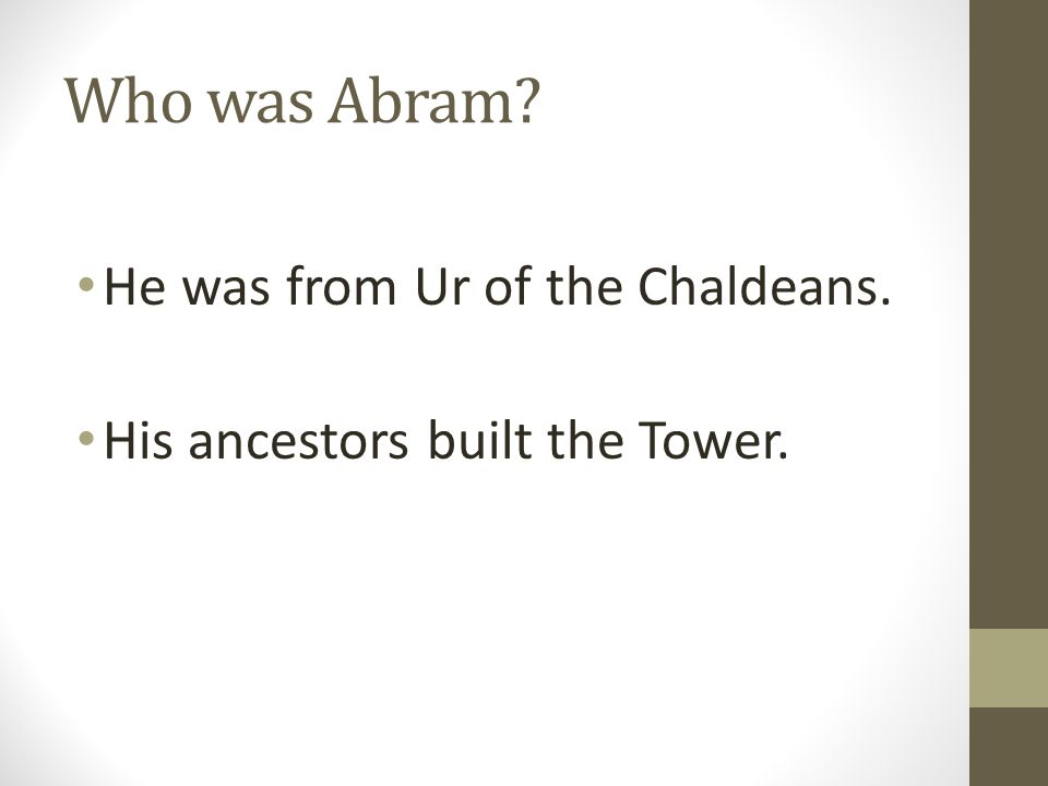 Who was Abram He was from Ur of the Chaldeans. His ancestors built the Tower.