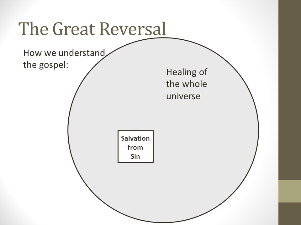 The Great Reversal Salvation from Sin How we understand the gospel: Healing of the whole universe
