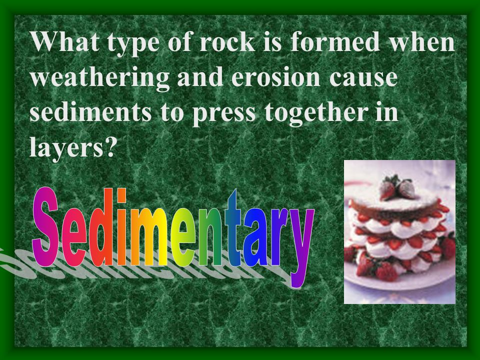 What type of rock is formed when weathering and erosion cause sediments to press together in layers