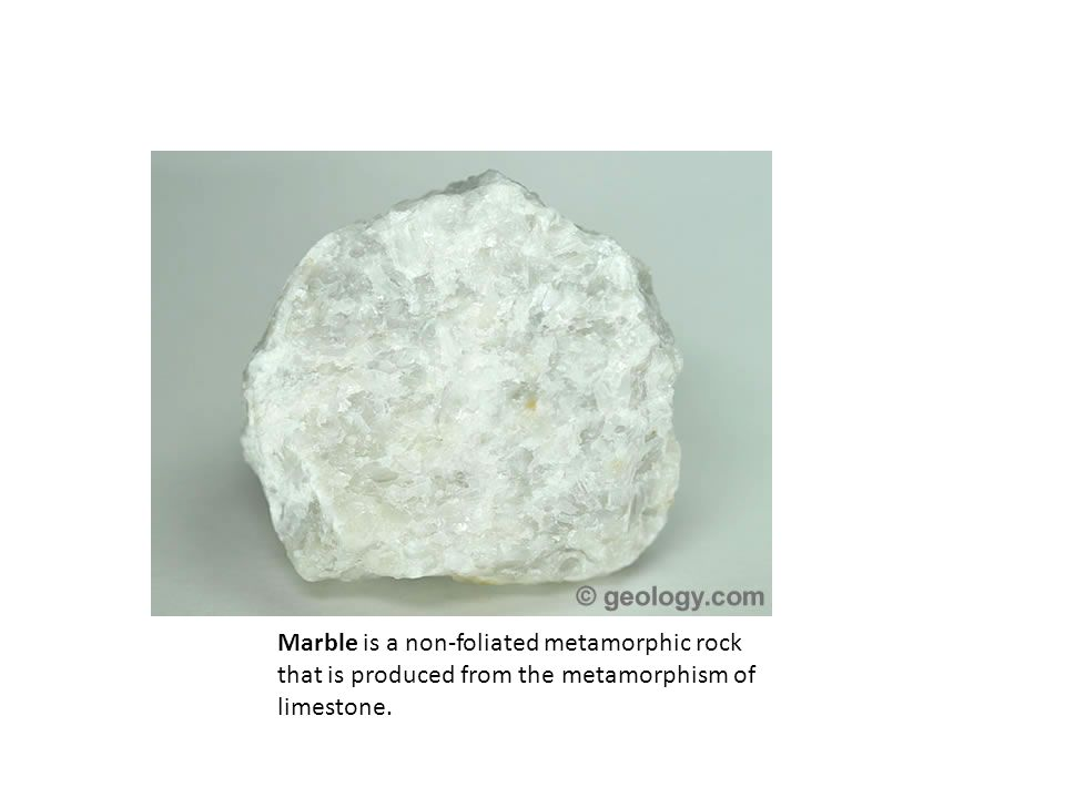 Marble is a non-foliated metamorphic rock that is produced from the metamorphism of limestone.