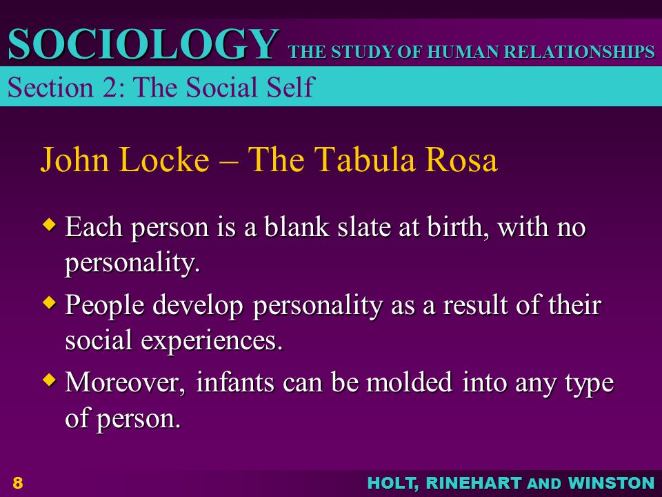 THE STUDY OF HUMAN RELATIONSHIPS SOCIOLOGY HOLT, RINEHART AND WINSTON 9 Charles Horton Cooley – The Looking Glass Self  Infants have no sense of person or place.