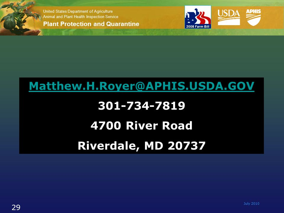 United States Department of Agriculture Animal and Plant Health Inspection Service Plant Protection and Quarantine July 2010 29 Matthew.H.Royer@APHIS.USDA.GOV 301-734-7819 4700 River Road Riverdale, MD 20737
