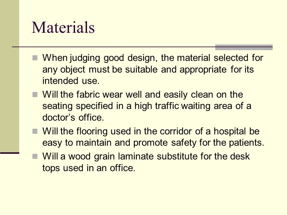 Materials When judging good design, the material selected for any object must be suitable and appropriate for its intended use.