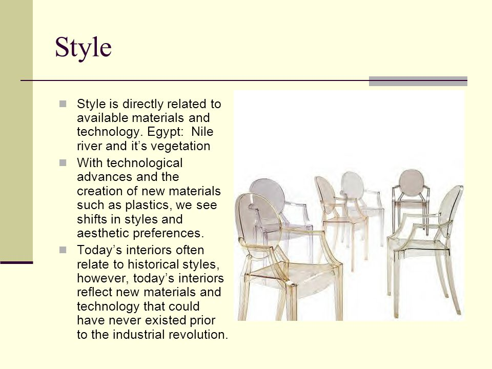 Style Style is directly related to available materials and technology.