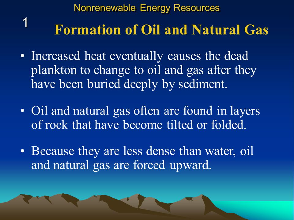 Petroleum forms over millions of years from the remains of tiny marine organisms in ocean sediment. Formation of Oil and Natural Gas 1 1 Nonrenewable