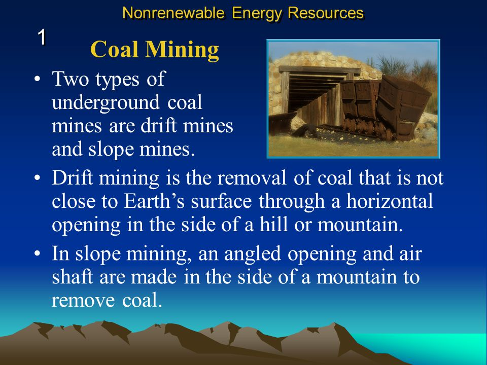 During strip mining, layers of soil and rock above coal are removed and piled to one side. Coal Mining 1 1 Nonrenewable Energy Resources The exposed c