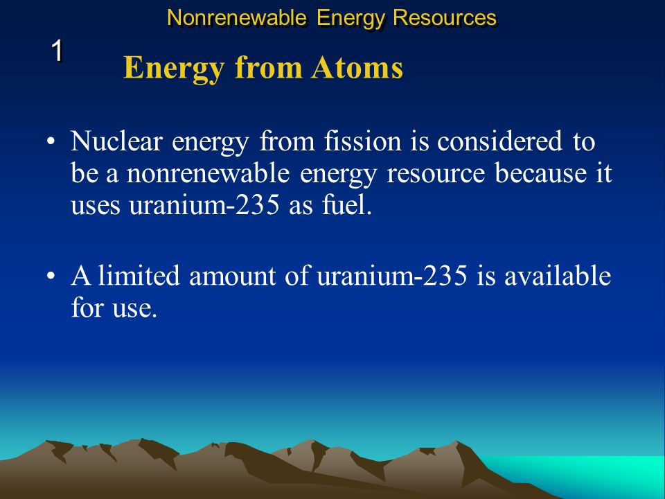 Electricity from Nuclear Energy 1 1 Nonrenewable Energy Resources