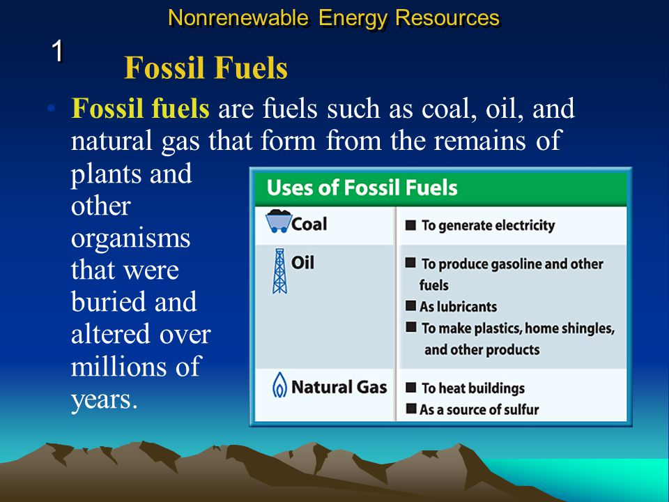 Energy is the ability to cause change. Some energy resources on earth are being used faster than natural Earth processes can replace them. These resou