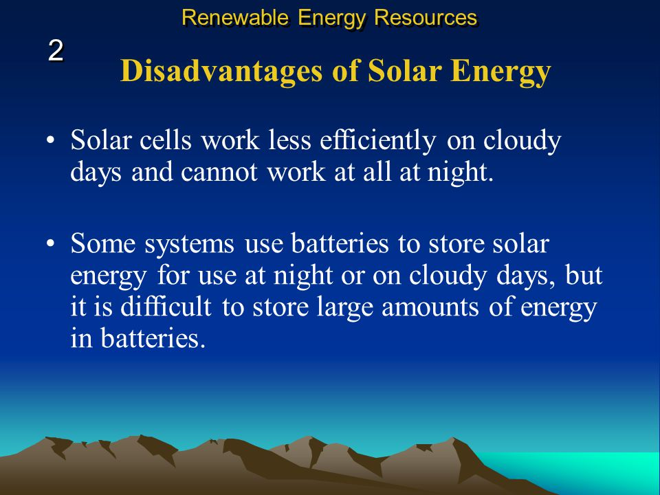 Inexhaustible Energy Resources South-facing windows on buildings act as passive solar collectors, warming exposed rooms. Solar cells actively collect