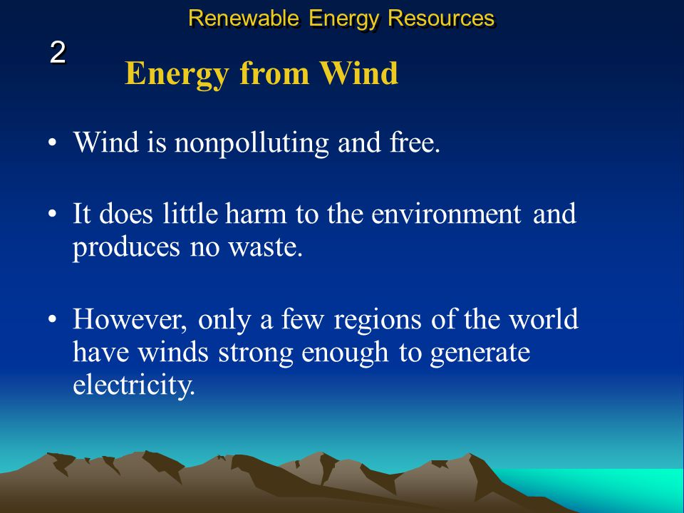 Energy from Wind Wind is a source of energy. Windmills can be used to generate electricity. 2 2 Renewable Energy Resources When a large number of wind