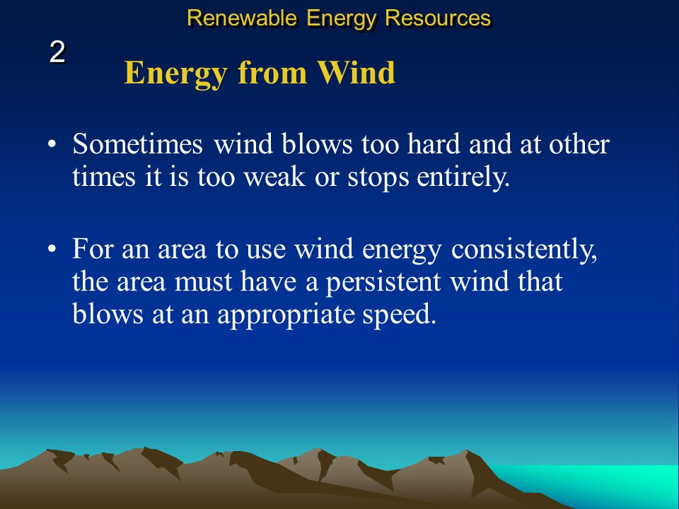 Energy from Wind Wind is nonpolluting and free. It does little harm to the environment and produces no waste. 2 2 Renewable Energy Resources However,