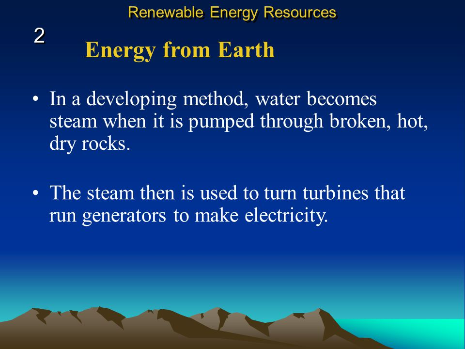 Energy from Earth Earth is called geothermal energy. Energy obtained by using hot magma or hot, dry rocks inside Geothermal power plants use steam fro