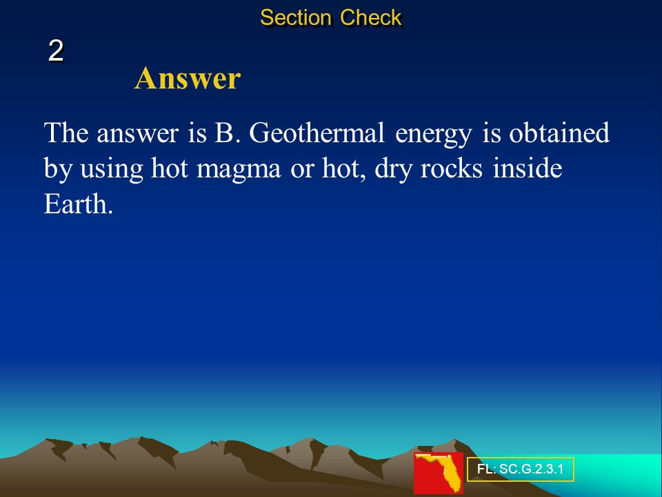 Question 2 Which is obtained by using hot magma? A. biomass energy B. geothermal energy C. hydroelectric energy D. solar energy 2 2 Section Check FL: