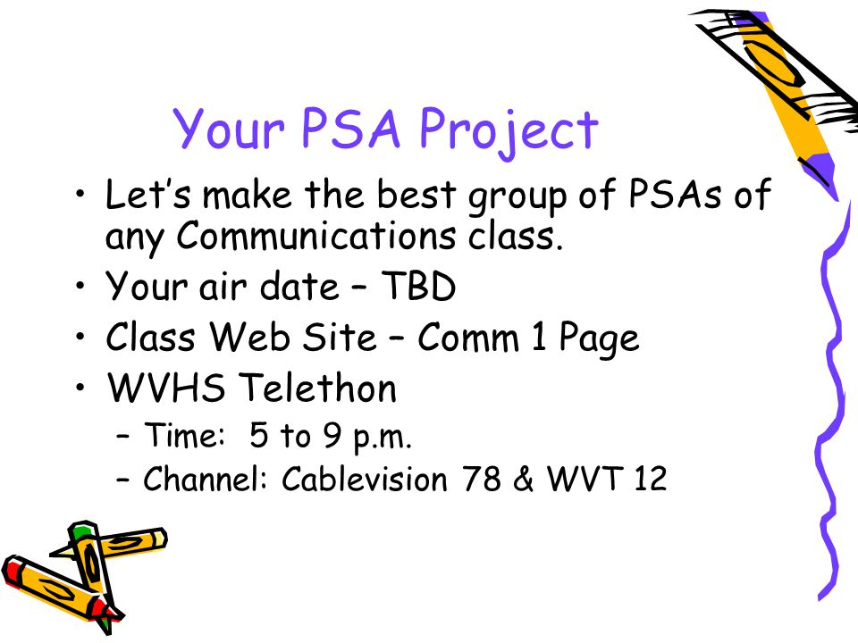 Your PSA Project Let's make the best group of PSAs of any Communications class.