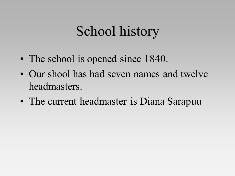 School history The school is opened since 1840. Our shool has had seven names and twelve headmasters. The current headmaster is Diana Sarapuu