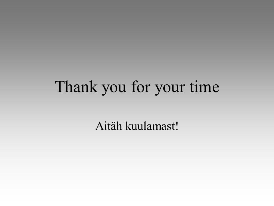 Thank you for your time Aitäh kuulamast!