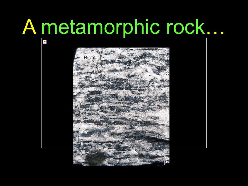 15 A metamorphic rock…