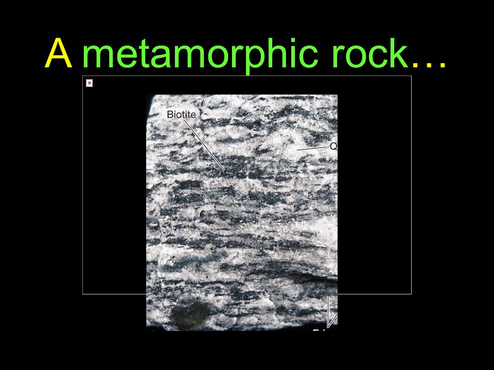 17 A metamorphic rock…