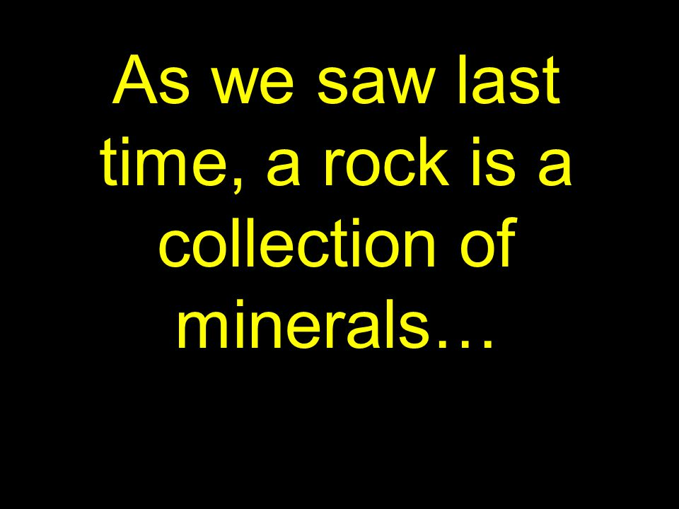 75 When pressure is applied, the minerals will be realigned…