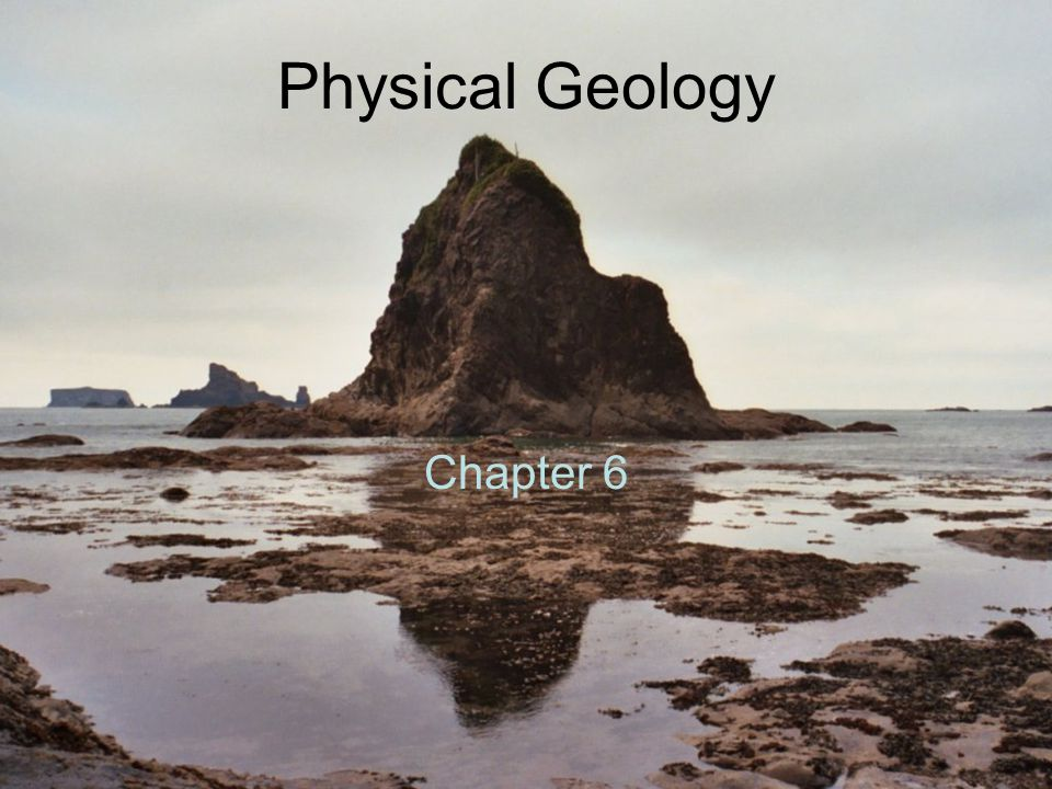 Physical Geology Chapter 6