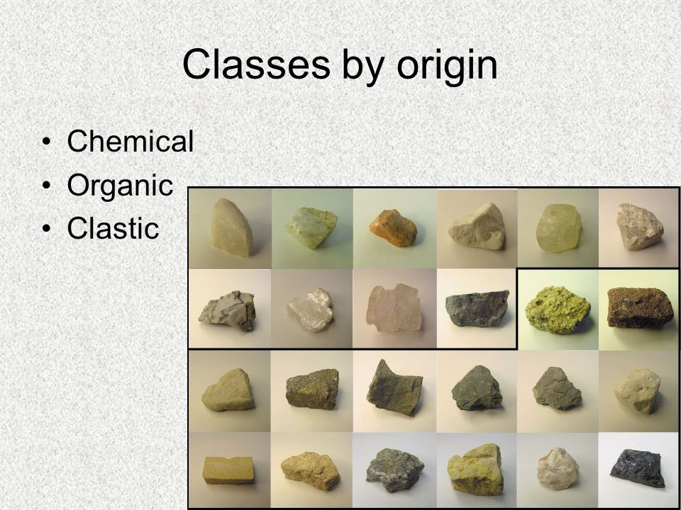 Classes by origin Chemical Organic Clastic