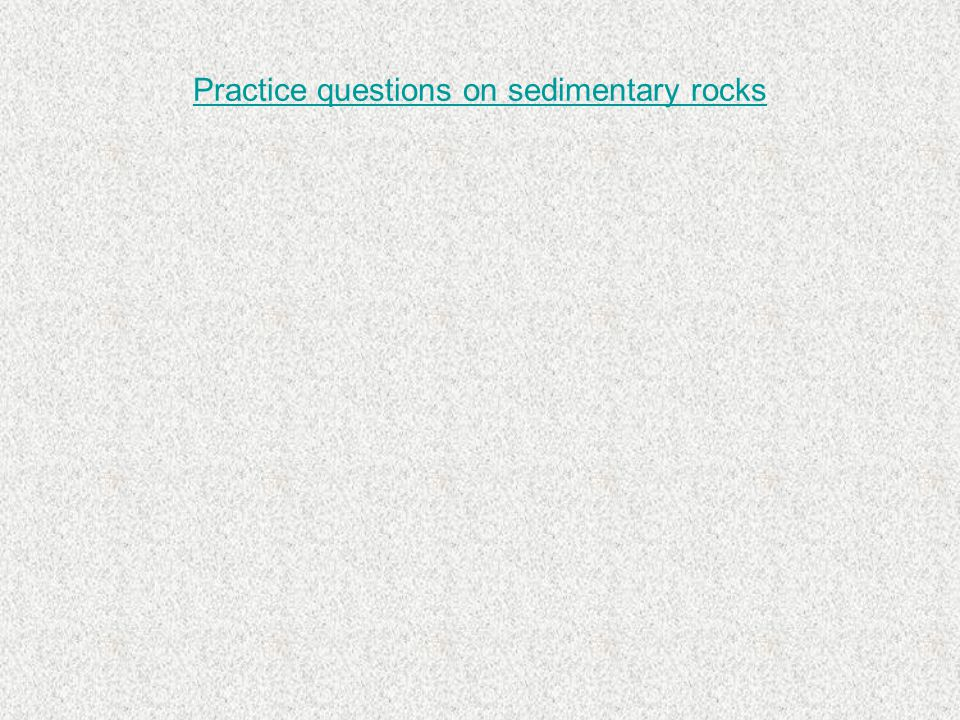 Practice questions on sedimentary rocks