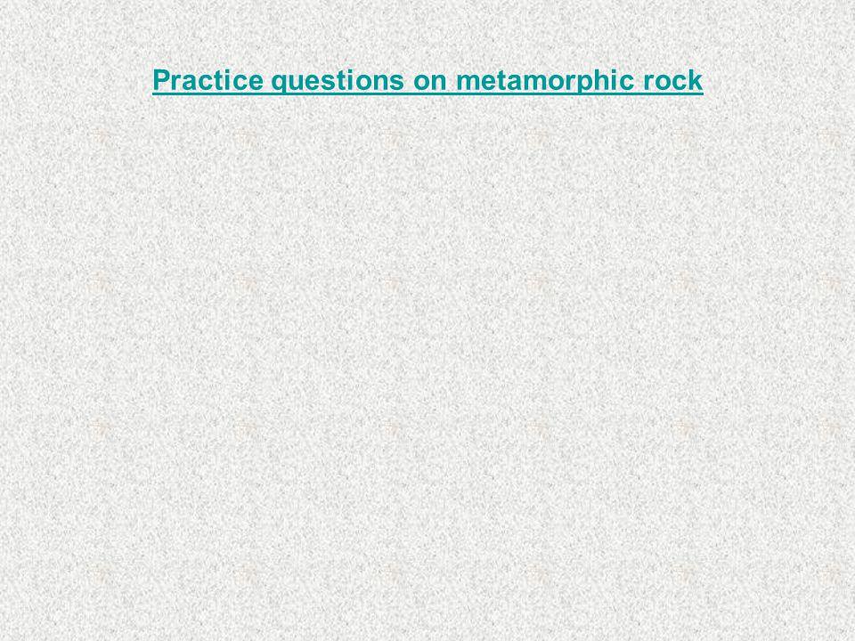 Practice questions on metamorphic rock