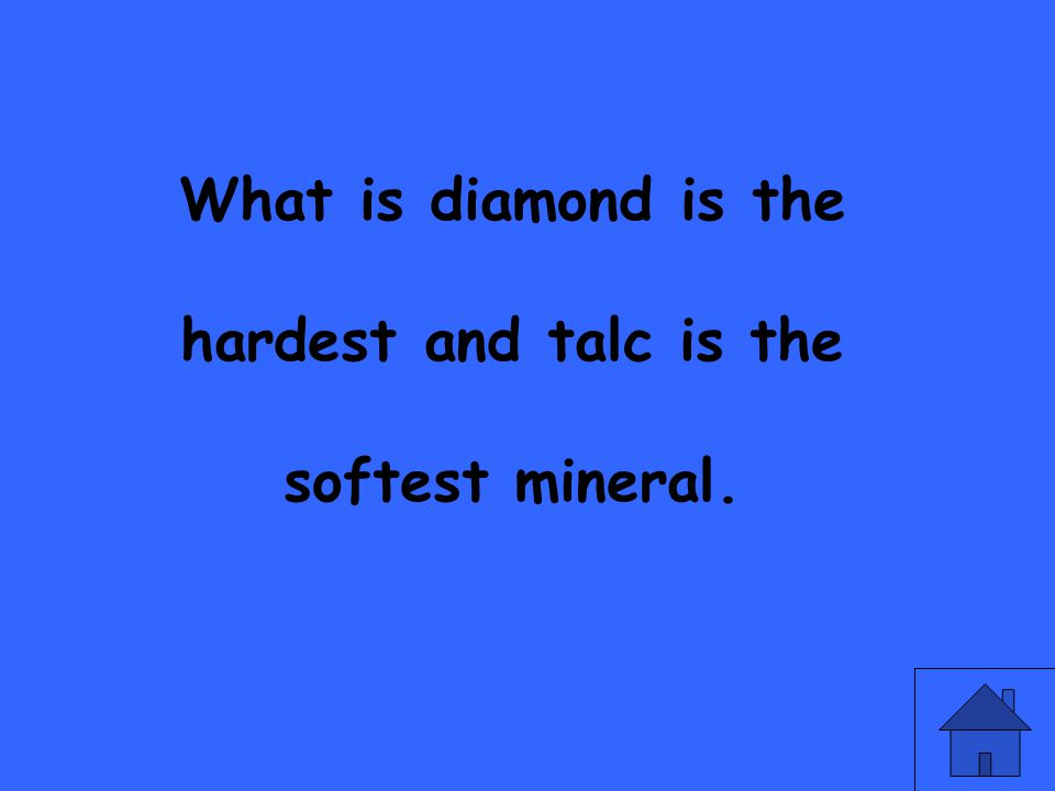 What is diamond is the hardest and talc is the softest mineral.
