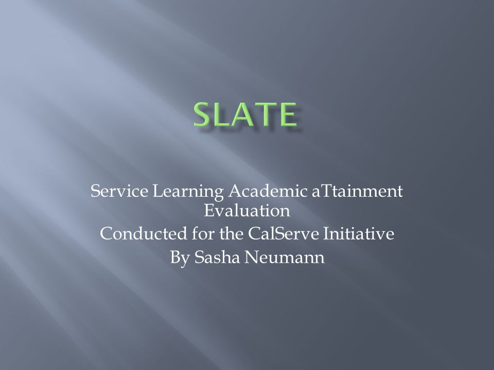 Service Learning Academic aTtainment Evaluation Conducted for the CalServe Initiative By Sasha Neumann