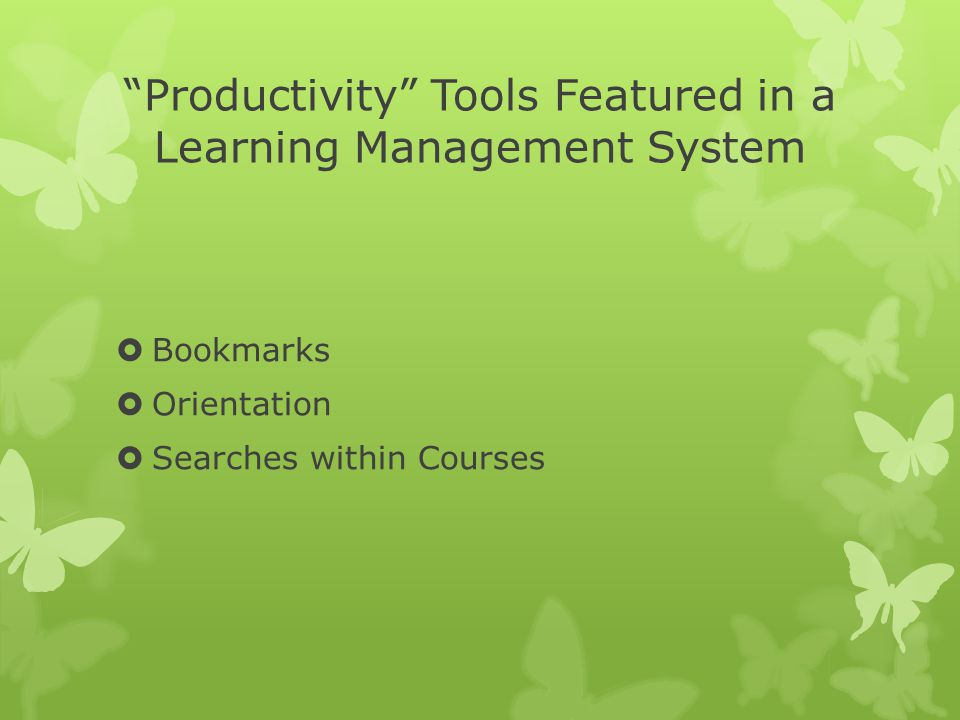 Productivity Tools Featured in a Learning Management System  Bookmarks  Orientation  Searches within Courses