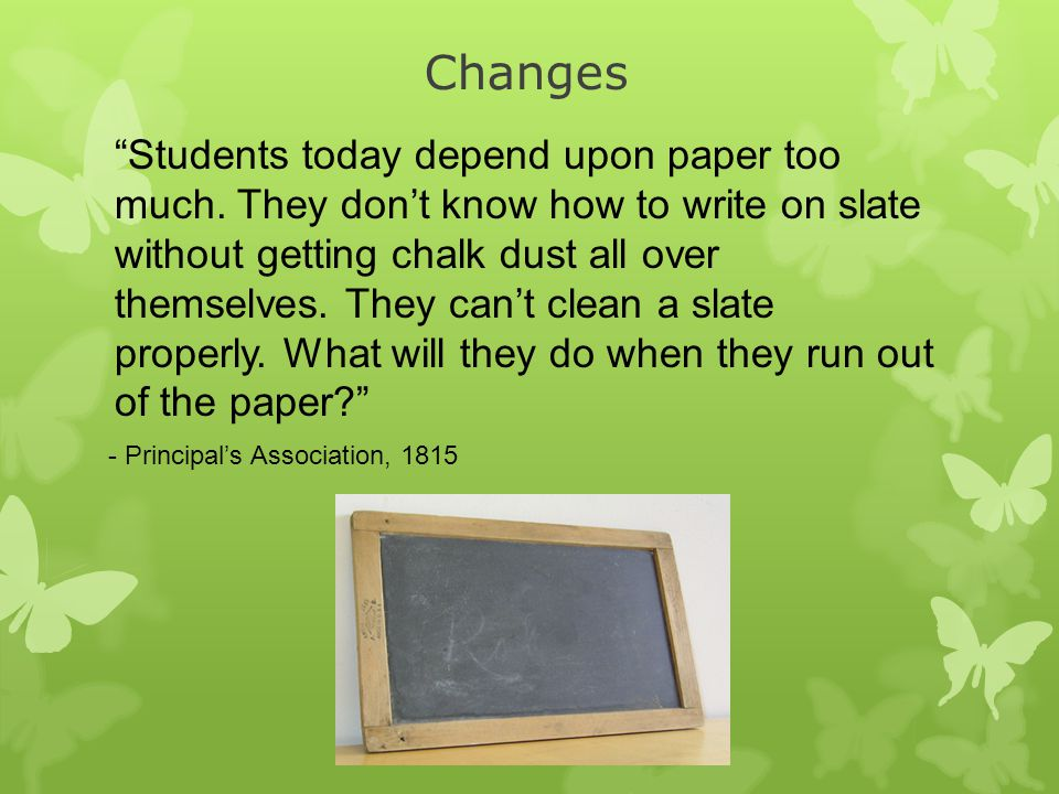 Changes Students today depend upon paper too much.