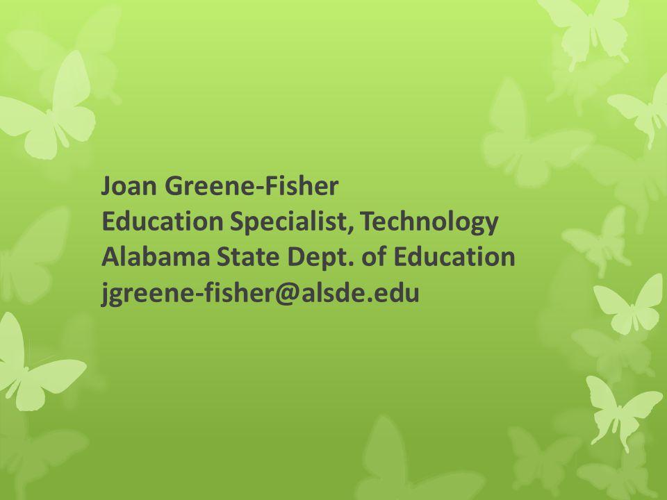 Joan Greene-Fisher Education Specialist, Technology Alabama State Dept.