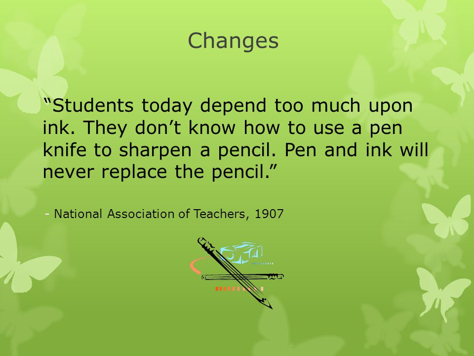 Changes Students today depend too much upon ink.